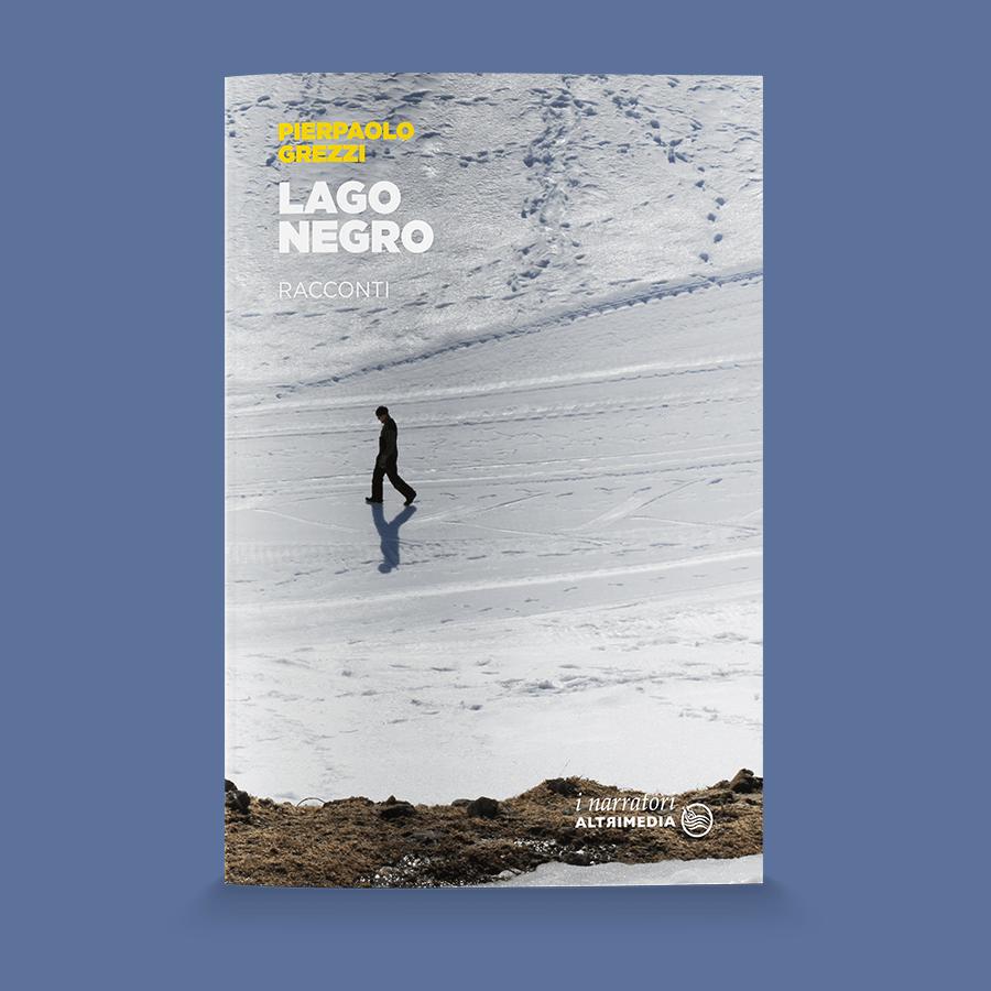 Lago Negro, i racconti di Pierpaolo Grezzi