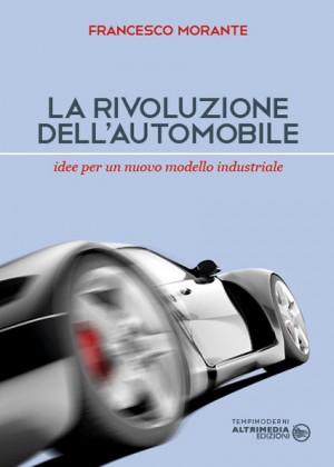 La rivoluzione dell'automobile. Idee per un nuovo modello industriale