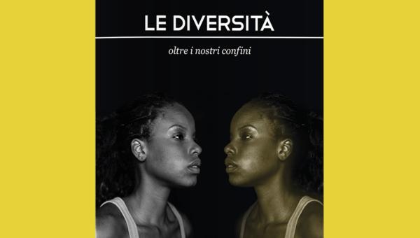 Le diversità. Oltre i nostri confini