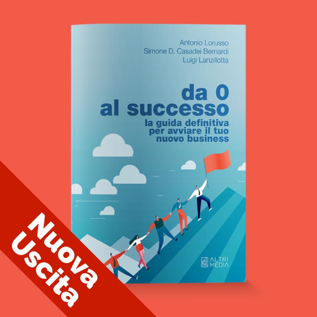 La nuova guida per avviare il tuo nuovo business - Da 0 al Successo